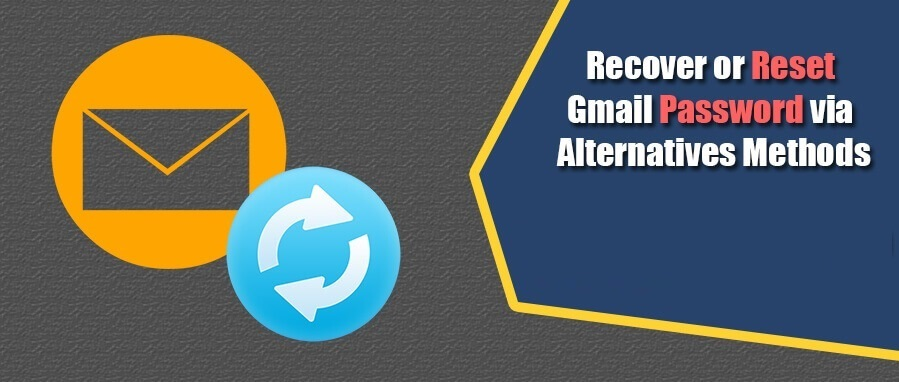 How to Recover or Reset Gmail Password via Alternatives Methods