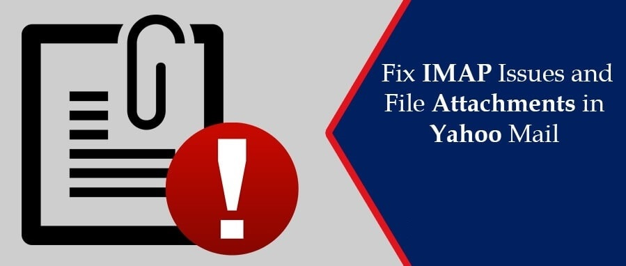 How to Fix IMAP Issues and File Attachments in Yahoo Mail