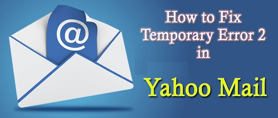 How to Fix Temporary Error 2 in Yahoo Mail