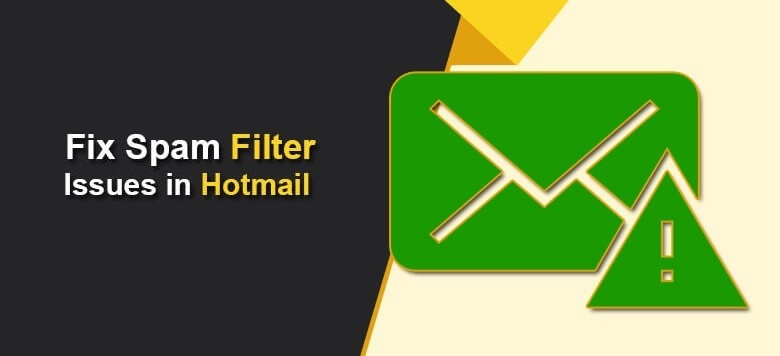 How to Fix Spam Filter Issues In Hotmail Account?